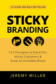 best branding book sticky branding 12dot5 principles to stand out attract customers and grow an incredible brand jeremy miller