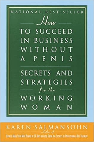 best leadership book  how to succeed in business without a peeenis karen salmansohn
