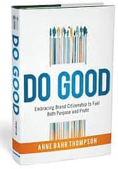 find brand name do good: embracing brand citizenship to fuel both purpose and profit   anne bahr thompson
